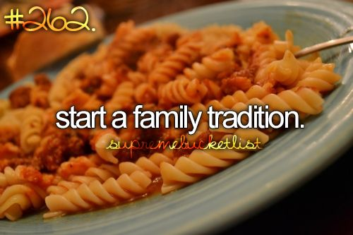 When I have my own family, I will make sure that we have a tradition