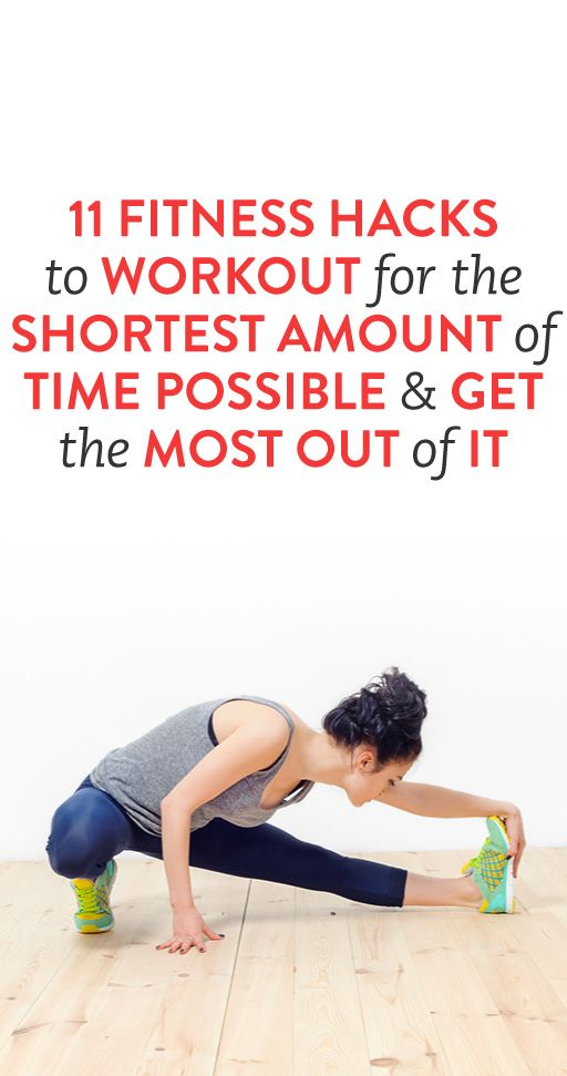 11 Fitness Hacks To Workout For The Shortest Amount Of Time Possible & Get The Most Out Of It