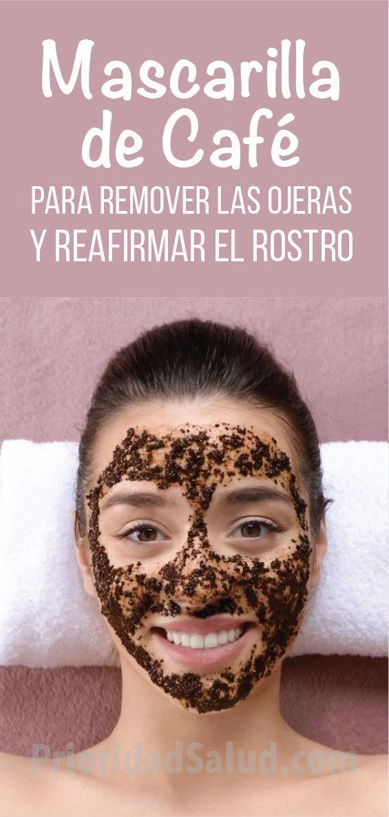 Mascarilla Cafe Para Remover Las Ojeras Reafirmar Rostro Facial Tips Natural Skin Care Face