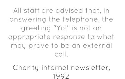 The 'Yo' policy. This is genuinely from a charity staff weekly newsletter.