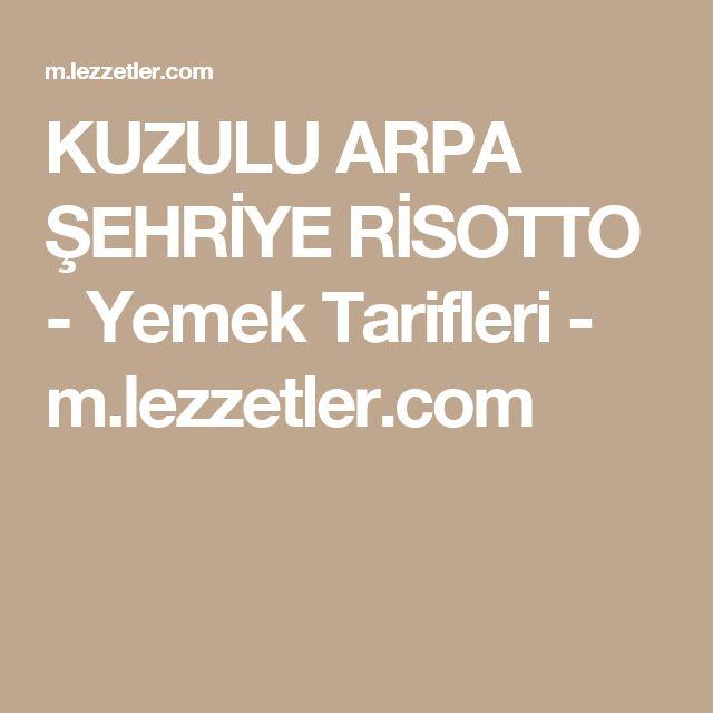 KUZULU ARPA ŞEHRİYE RİSOTTO - Yemek Tarifleri - m.lezzetler.com