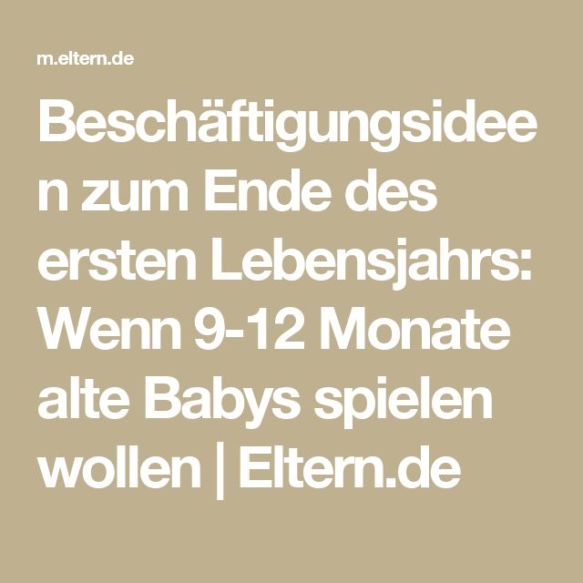 Beschäftigungsideen zum Ende des ersten Lebensjahrs: Wenn 9-12 Monate alte Babys spielen wollen   Eltern.de