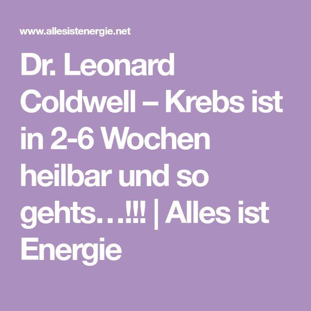 Dr. Leonard Coldwell – Krebs ist in 2-6 Wochen heilbar und so gehts…!!! | Alles ist Energie