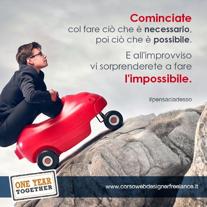 """""""Cominciate col fare ciò che è necessario, poi ciò che è possibile. E all'improvviso vi sorprenderete a fare l'impossibile"""" cit. San Francesco d'Assisi #pensaciadesso http://www.corsowebdesignerfreelance.it/"""