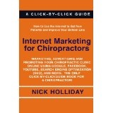 Internet Marketing for Chiropractors: Marketing, Advertising, and Promoting Your Chiropractic Clinic Online Using Google, Facebook, YouTube, Search ... Click-by-Click Guide Book for a Chiropractor! (Paperback)By Nick Holliday