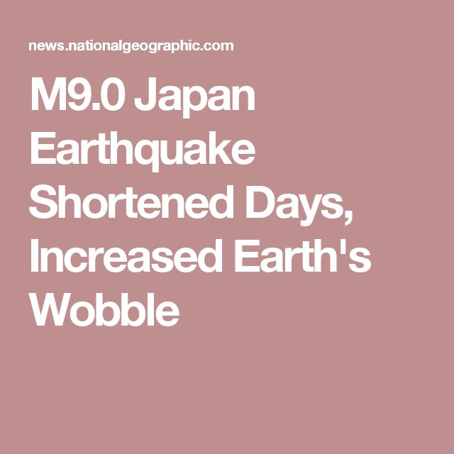 M9.0 Japan Earthquake Shortened Days, Increased Earth's Wobble