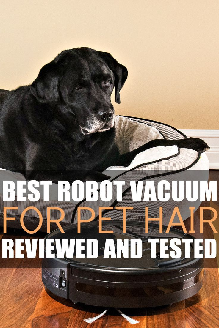 Best Robot Vacuum For Pet Hair February 2020 Buyer S Guide And Reviews Dog Hair Cleaning Dog Mom Gifts Pets