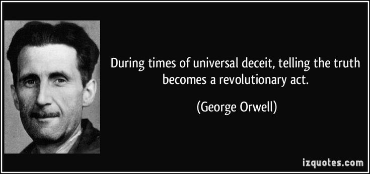 During times of universal deceit, telling the truth becomes a revolutionary act. (George Orwell) #quotes #quote #quotations #GeorgeOrwell