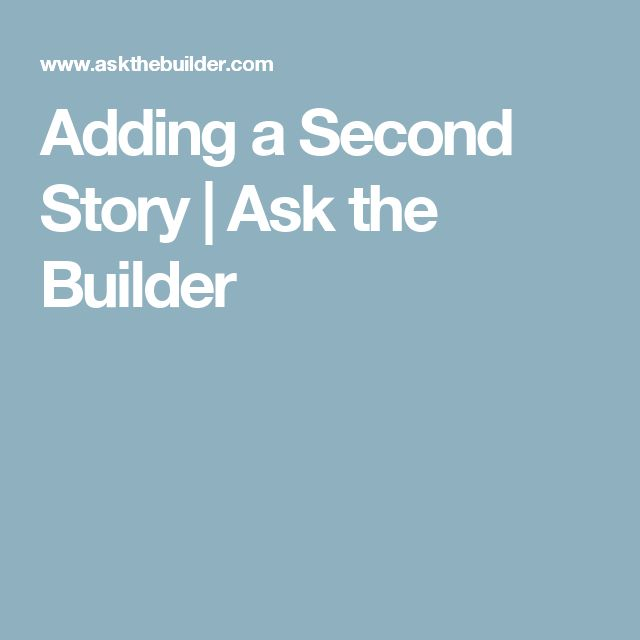 Adding a Second Story | Ask the Builder