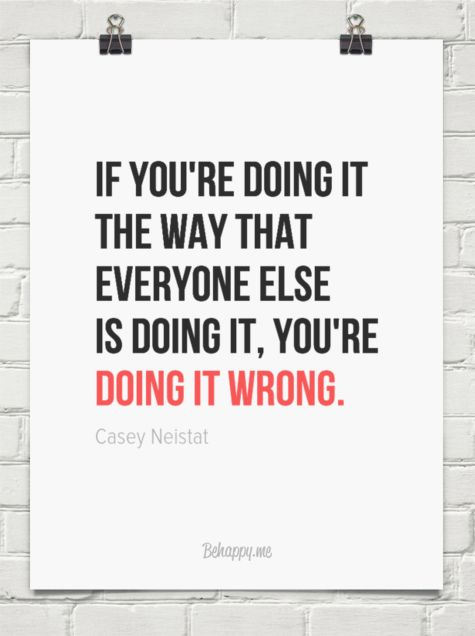 If you're doing it the way that everyone else  is doing it by Casey Neistat #783203