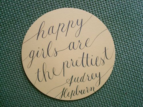 happy girls are the prettiest: Calligraphy Letter Perfect, Quotes To Live By, Art, Favorite Quotes, Calligraphy Audrey Hepburn, Calligraphy Beauty, Quotes Motivation, Daily Calligraphy