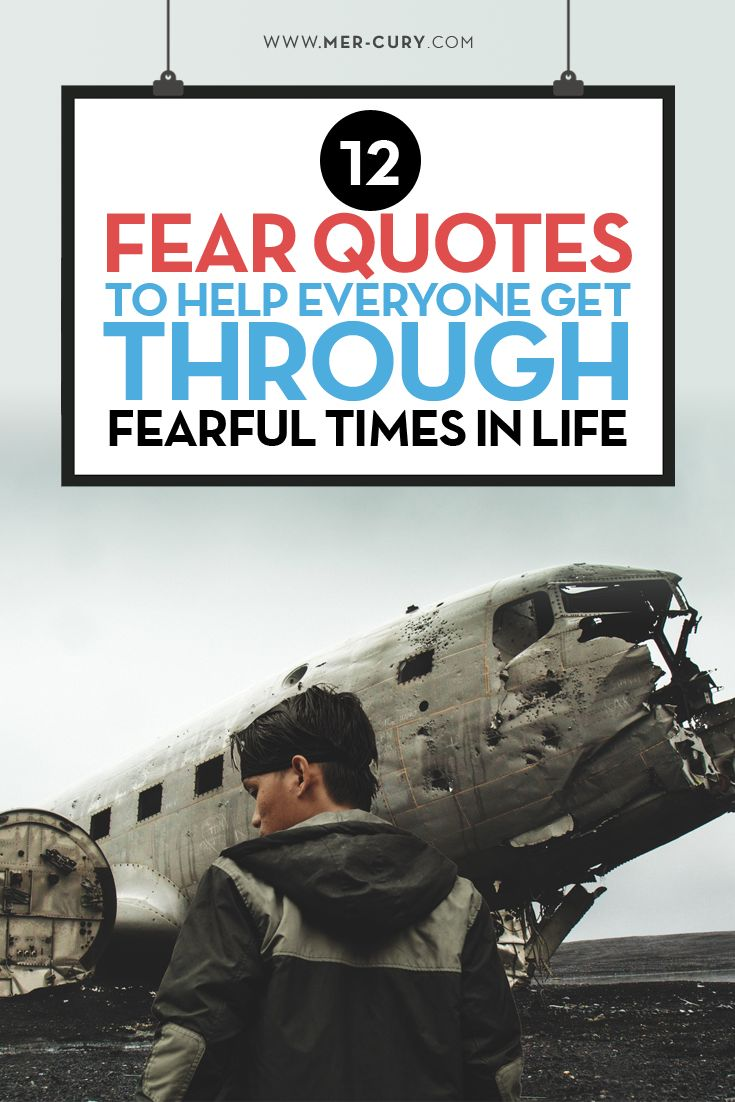 Fear quotes | Fear is a hot topic lately, so there are a lot of fear quotes out there. People are fearful for themselves, their children, their friends, and their future | http://mer-cury.com/quotes/12-fear-quotes-to-help-everyone-get-through-fearful-times-in-life/