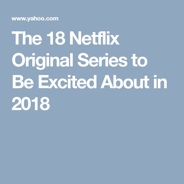 The 18 Netflix Original Series to Be Excited About in 2018