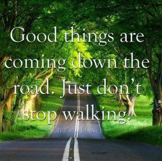 ....The Roads, Good Things, Keep Swimming, Chin Up, Positive Thoughts, Keep Walks, Keep Moving Forward, Inspiration Quotes, Wise Words