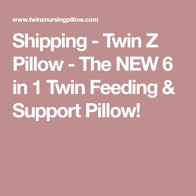 Shipping - Twin Z Pillow - The NEW 6 in 1 Twin Feeding & Support Pillow!