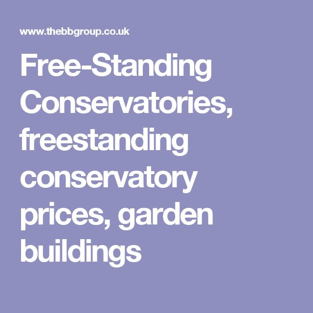 Free-Standing Conservatories, freestanding conservatory prices, garden buildings
