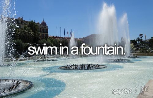 really though.Friends, Keep Swimming, Fountain, Beforeidie, Before I Die, Things, Thebucketlist, The Buckets Lists, Bucket Lists
