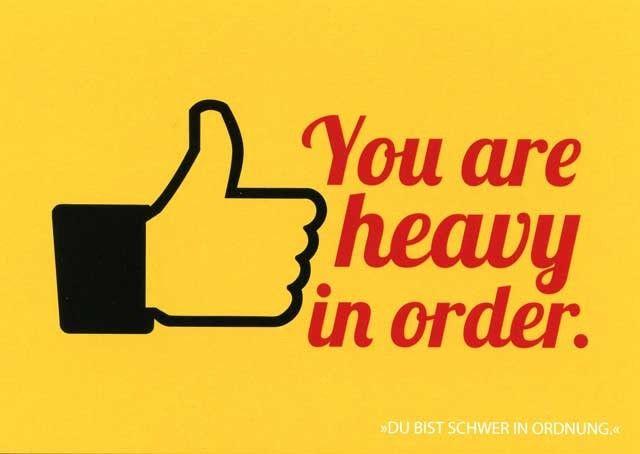 """Postkarte mit lustigen Sprüchen – You are heavy in order. - """"Du bist schwer in Ordnung."""""""