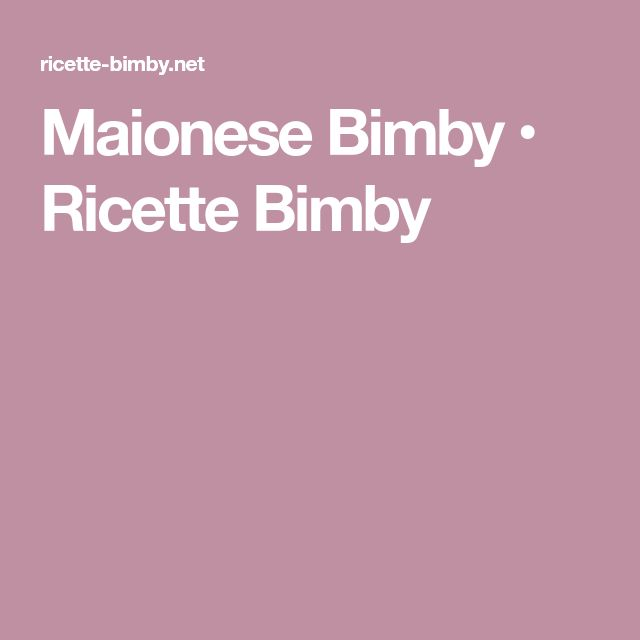 Maionese Bimby • Ricette Bimby