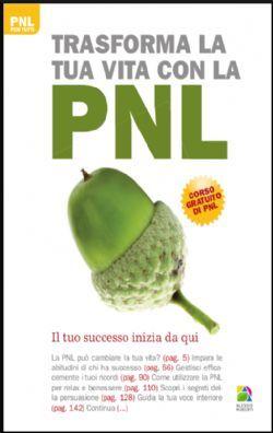 Trasforma la tua vita con la PNL - Alessio Roberti Editore