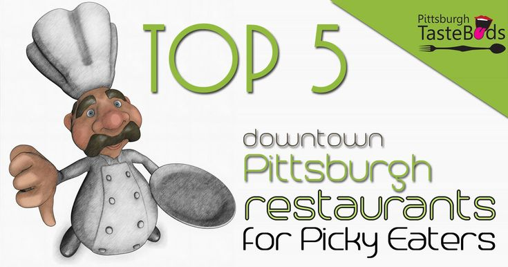 Top 5 Downtown Pittsburgh Restaurant sfor Picky Eaters #pittsburgh #restaurants #steelcity #dineout