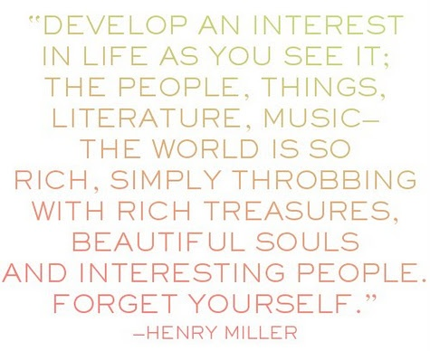 An interest in life.Interesting People, Wise, Beautiful, My Life, Henry Miller, Well, Living, Forget, Inspiration Quotes
