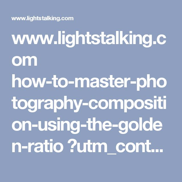 www.lightstalking.com how-to-master-photography-composition-using-the-golden-ratio ?utm_content=bufferf78bd&utm_medium=social&utm_source=facebook.com&utm_campaign=buffer