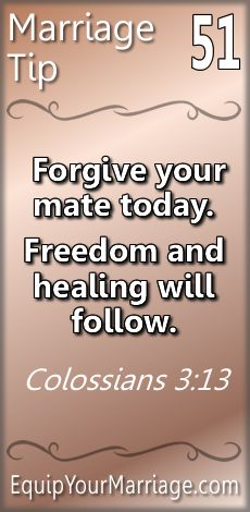 Practical Marriage Tip 51 - Forgive your mate today. Freedom and healing will follow. (Colossians 3:13)
