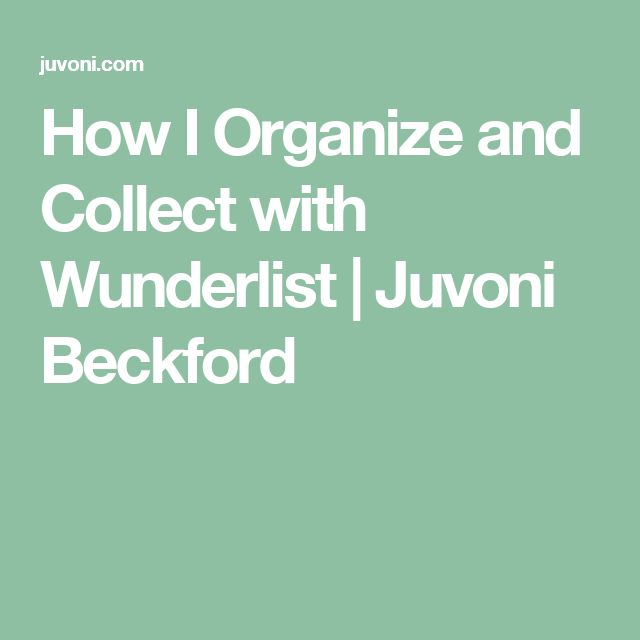 How I Organize And Collect With Wunderlist Juvoni Beckford