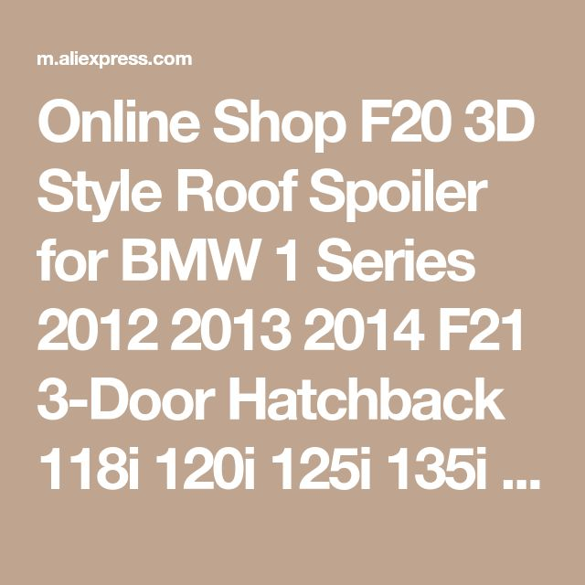 Online Shop F20 3D Style Roof Spoiler for BMW 1 Series 2012 2013 2014 F21 3-Door Hatchback 118i 120i 125i 135i 116d 118d 120d 125d Rear Wing | Aliexpress Mobile
