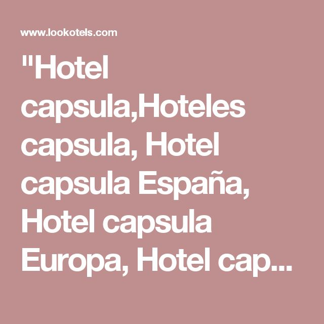 """Hotel capsula,Hoteles capsula, Hotel capsula España, Hotel capsula Europa, Hotel capsula Madrid, Hotel capsula Barcelona, Capsule hotel, Capsule hotels, Capsule hotels Spain, Capsule hotels Madrid, Capsule hotels Barcelona, Capsule hotel room, Capsule inn, Cheap capsule hotel, Capsule rooms, Capsule room, Hotel económico, Hoteles económicos, Hotel barato, Hoteles baratos, Quality low cost hotels, Hoteles económicos, Alojamientos baratos, Hotel low cost, Hoteles low cost, Hoteles oferta,..."