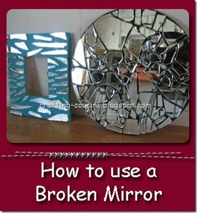 Make art!  Don't have a broken mirror?  Contact your local glass shop to see if they will give you broken mirror glass that they would normally just throw out - they'll probably give it to you for free!