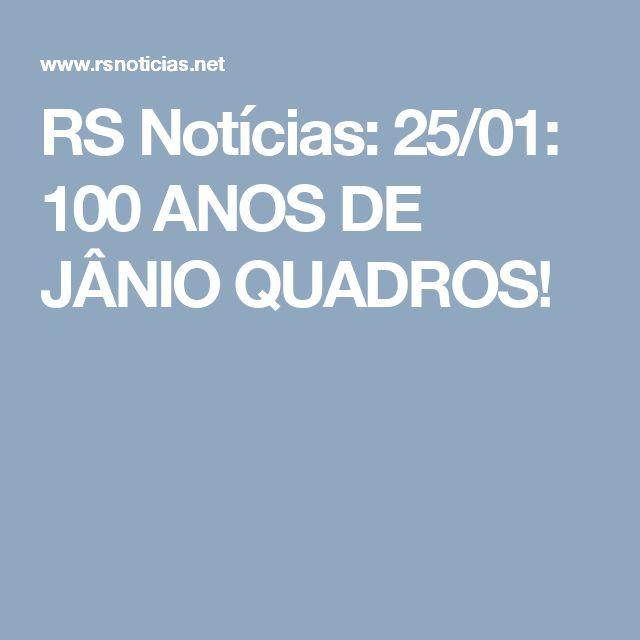 RS Notícias: 25/01: 100 ANOS DE JÂNIO QUADROS!