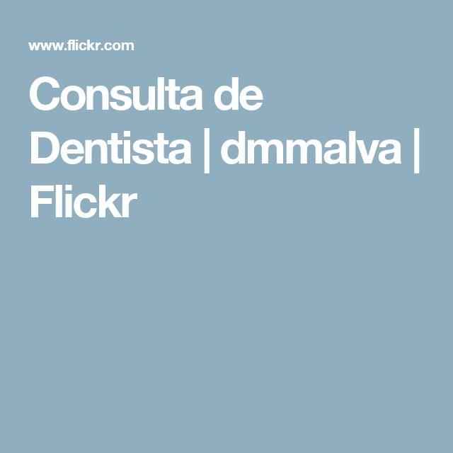 Consulta de Dentista | dmmalva | Flickr