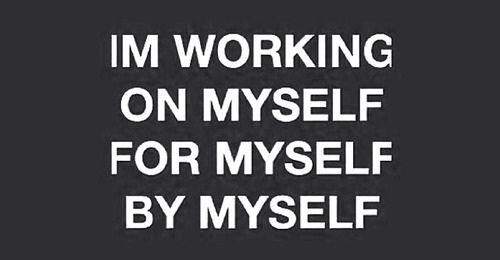 Eu estou trabalhando em mim mesmo, para mim mesmo, por mim mesmo.