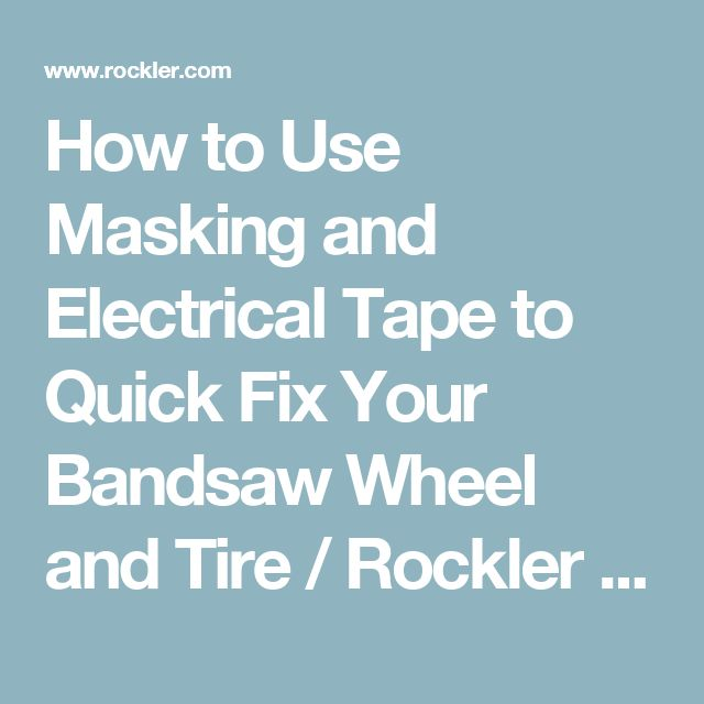 How to Use Masking and Electrical Tape to Quick Fix Your Bandsaw Wheel and Tire / Rockler How-to