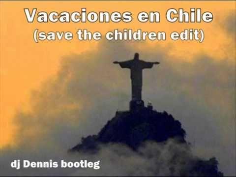 Vacaciones En Chile (save the children edit)Dj Dennis is great :)