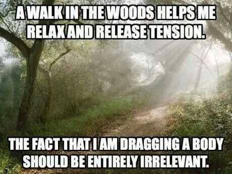 ...woods...dragging a body