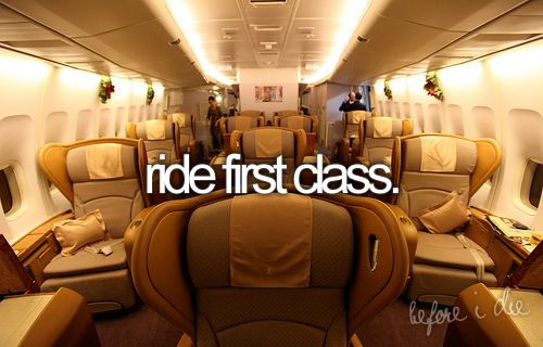First Class ..... The only way to fly!