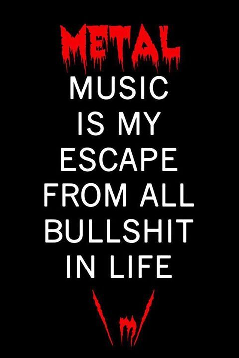 So many people listen to only Country or Rap. But, Metal makes sense and is true-to-life. ♡
