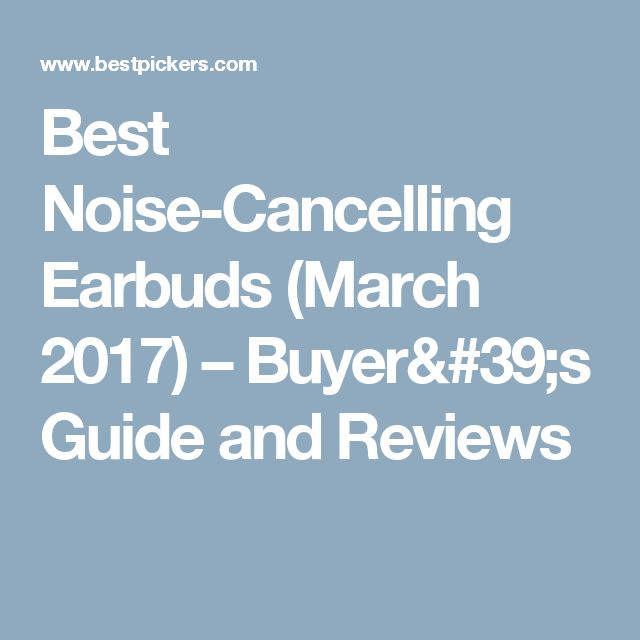 Best Noise-Cancelling Earbuds (March 2017) – Buyer's Guide and Reviews