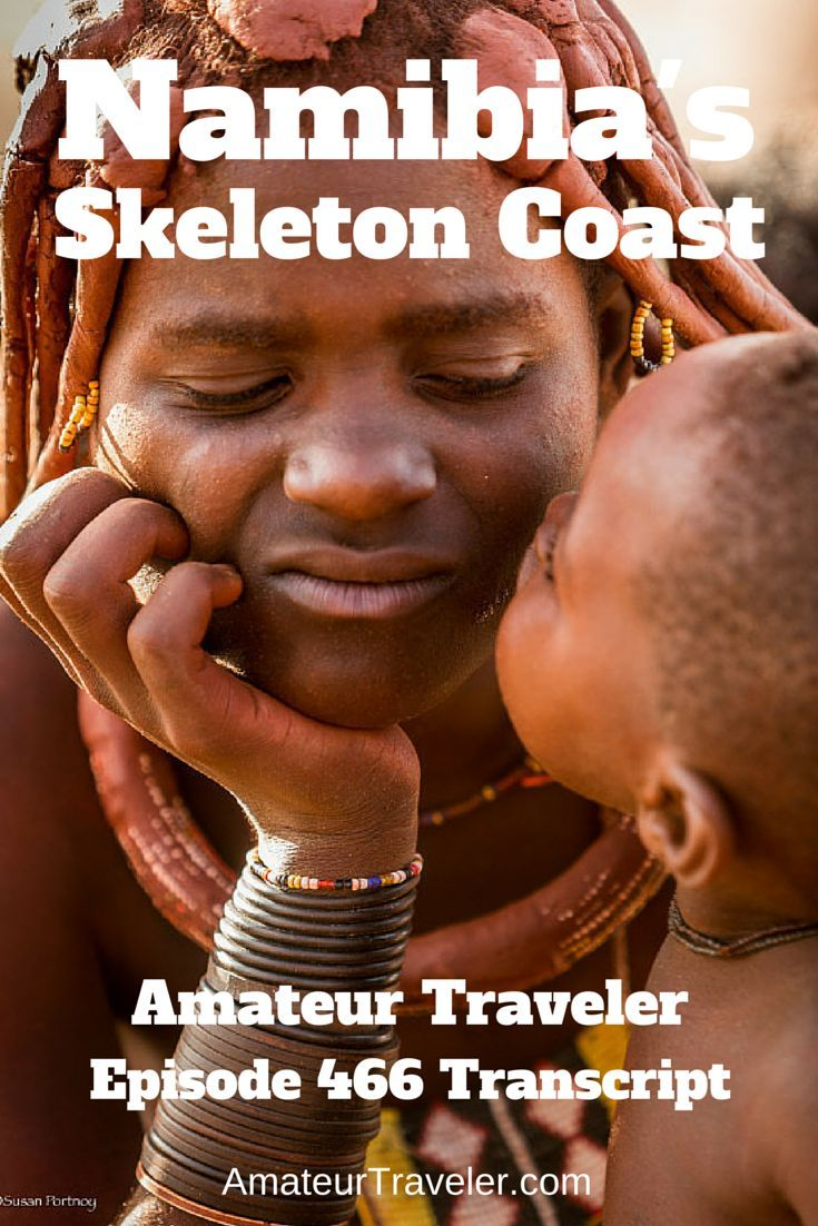 Travel to the Skeleton COast of Nambia - (POdcast Transcript) Amateur Traveler talks about windswept desert landscapes, visiting the semi-nomadic Himba people, and seeing the desert black rhino as we go to the Skeleton Coast of Namibia.