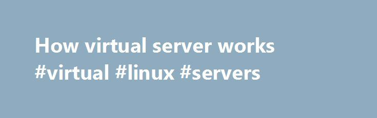 How virtual server works #virtual #linux #servers http://autos.nef2.com/how-virtual-server-works-virtual-linux-servers/  # How virtual server works? Virtual Server via NAT The advantage of the virtual server via NAT is that real servers can run any operating system that supports TCP/IP protocol, real servers can use private Internet addresses, and only an IP address is needed for the load balancer. The disadvantage is that the scalability of the virtual server via NAT is limited. The load…