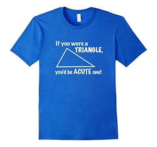 If You Were A Triangle You'd Be Acute One Funny Math Joke Pun Geometry T Shirt https://www.amazon.com/dp/B06Y5YDCRV/ref=cm_sw_r_pi_dp_x_rgb7ybBHTWFG1