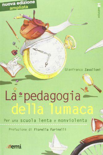 Amazon.it: La pedagogia della lumaca. Per una scuola lenta e nonviolenta - Gianfranco Zavalloni - Libri