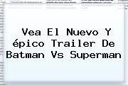 http://tecnoautos.com/wp-content/uploads/imagenes/tendencias/thumbs/vea-el-nuevo-y-epico-trailer-de-batman-vs-superman.jpg Batman vs Superman. Vea el nuevo y épico trailer de Batman vs Superman, Enlaces, Imágenes, Videos y Tweets - http://tecnoautos.com/actualidad/batman-vs-superman-vea-el-nuevo-y-epico-trailer-de-batman-vs-superman/