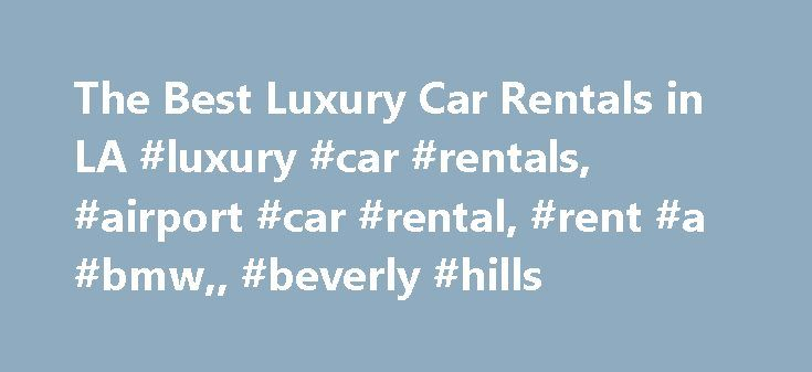 The Best Luxury Car Rentals in LA #luxury #car #rentals, #airport #car #rental, #rent #a #bmw,, #beverly #hills http://louisville.remmont.com/the-best-luxury-car-rentals-in-la-luxury-car-rentals-airport-car-rental-rent-a-bmw-beverly-hills/  # Luxury Car Rentals Luxury car rental allows drivers to experience the opulence of fine automobiles without having to pay for the high price tags. BMWs, Lamborghinis, Mercedes and Porsches are just some of the luxury cars available for rental throughout…