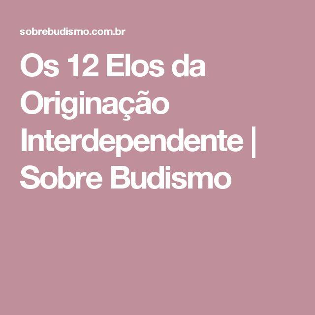 Os 12 Elos da Originação Interdependente   Sobre Budismo