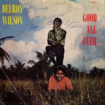 "Delroy Wilson - ""Good All Over,""  (1969), Coxsone     Rocksteady is one of my favorite genres of music, Wilson may be my second favorite Rocksteady artist after Alton Ellis."