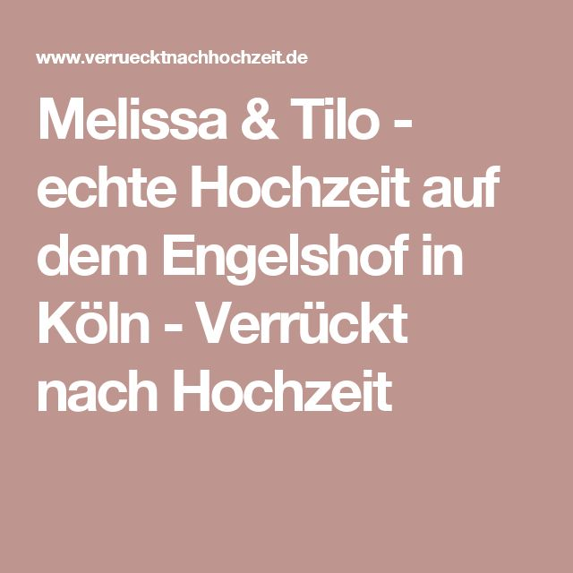 Melissa & Tilo - echte Hochzeit auf dem Engelshof in Köln - Verrückt nach Hochzeit
